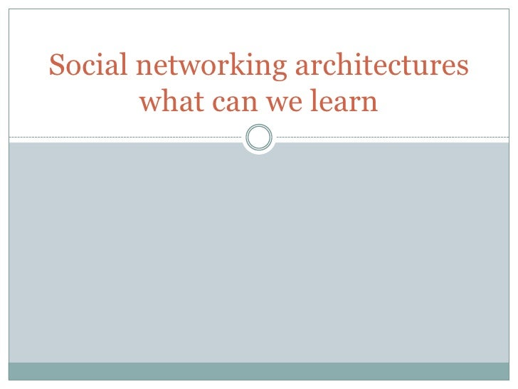 Social networking architectures what can we learn<br />