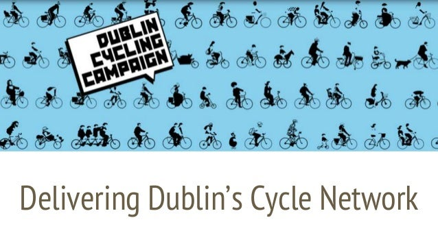 Delivering Dublin's Cycle Network