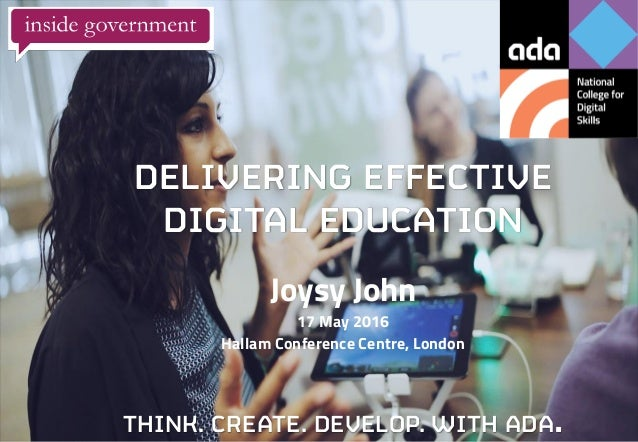 ©Ada. All rights reserved. DELIVERING EFFECTIVE DIGITAL EDUCATION THINK. CREATE. DEVELOP. WITH ADA. Joysy John 17 May 2016...