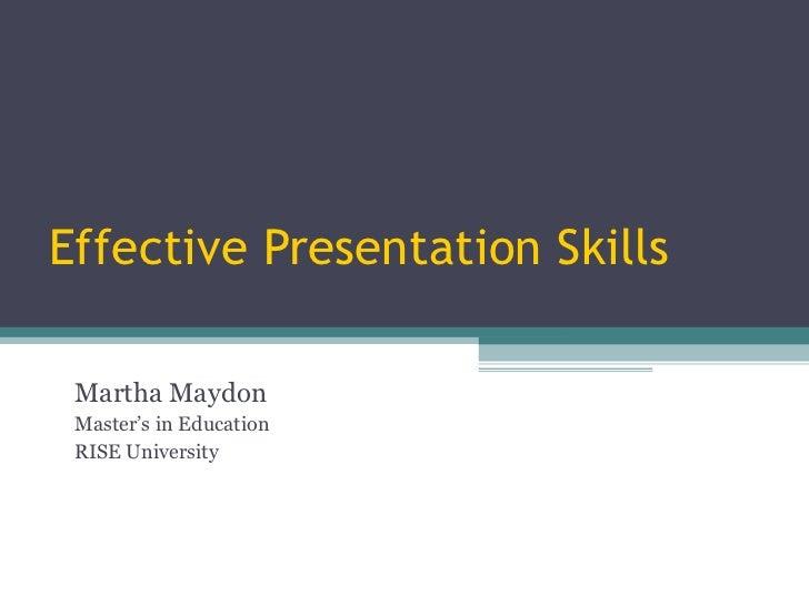 Effective Presentation Skills Martha Maydon Master's in Education RISE University