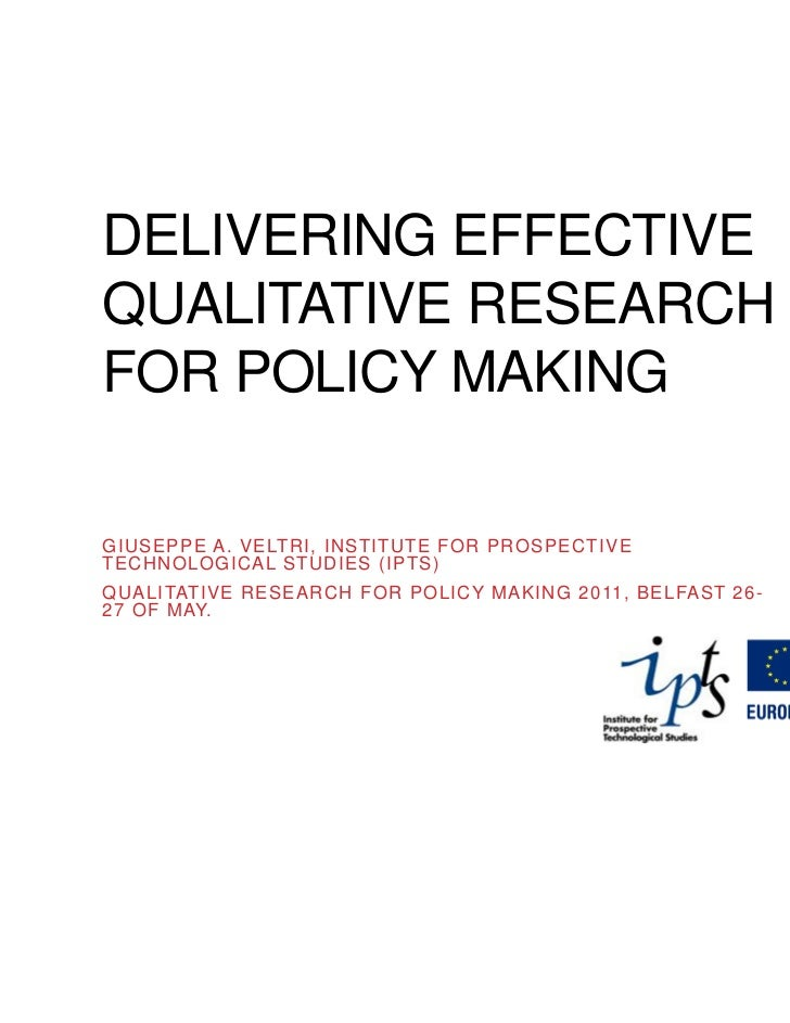 DELIVERING EFFECTIVEQUALITATIVE RESEARCHFOR POLICY MAKINGGIUSEPPE A. VELTRI, INSTITUTE FOR PROSPECTIVETECHNOLOGICAL STUDIE...