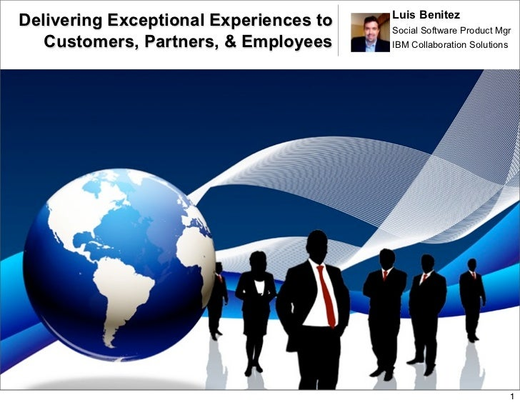Luis Benitez Delivering Exceptional Experiences to   Social Software Product Mgr    Customers, Partners, & Employees     I...