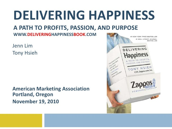 DELIVERING HAPPINESSA PATH TO PROFITS, PASSION, AND PURPOSEWWW.DELIVERINGHAPPINESSBOOK.COM<br />Jenn Lim<br />Tony Hsieh<b...