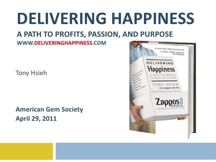 DELIVERING HAPPINESS A PATH TO PROFITS, PASSION, AND PURPOSE WWW. DELIVERINGHAPPINESS .COM Tony Hsieh American Gem Society...