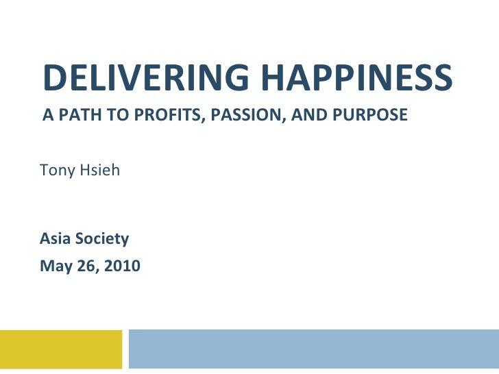 DELIVERING HAPPINESS A PATH TO PROFITS, PASSION, AND PURPOSE Tony Hsieh Asia Society May 26, 2010