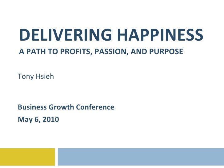 DELIVERING HAPPINESS A PATH TO PROFITS, PASSION, AND PURPOSE Tony Hsieh Business Growth Conference May 6, 2010