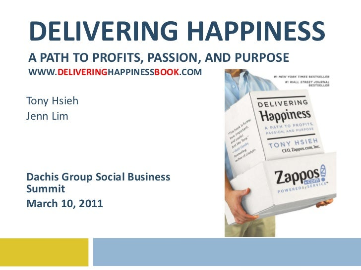 DELIVERING HAPPINESS A PATH TO PROFITS, PASSION, AND PURPOSE WWW. DELIVERING HAPPINESS BOOK .COM Tony Hsieh Jenn Lim Dachi...