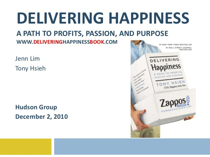 DELIVERING HAPPINESS A PATH TO PROFITS, PASSION, AND PURPOSE WWW. DELIVERING HAPPINESS BOOK .COM Jenn Lim Tony Hsieh Hudso...