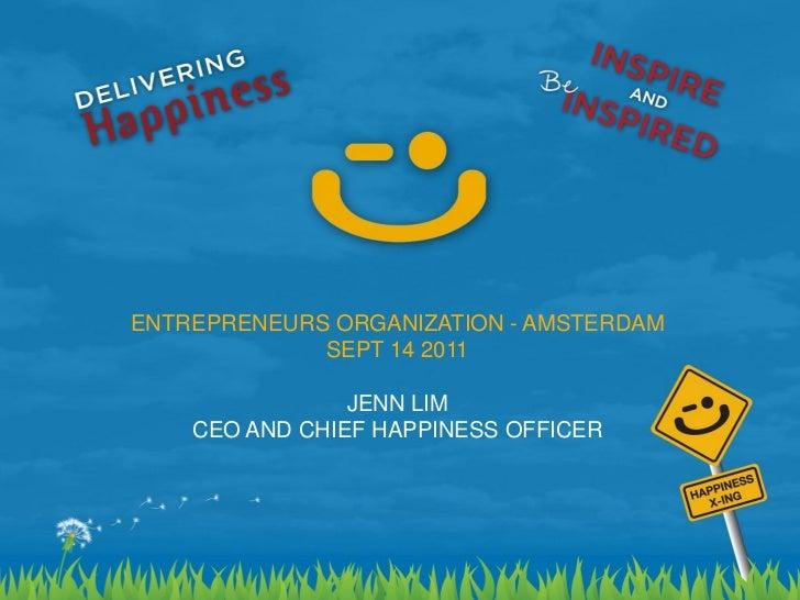 ENTREPRENEURS ORGANIZATION - AMSTERDAM                 SEPT 14 2011                    JENN LIM        CEO AND CHIEF HAPPI...