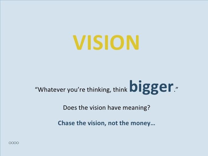 "<ul><li>VISION </li></ul><ul><li>"" Whatever you're thinking, think  bigger ."" </li></ul><ul><li>Does the vision have meani..."