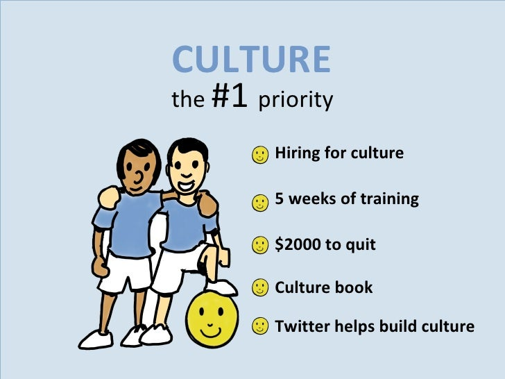 the  #1  priority CULTURE 5 weeks of training Culture book $2000 to quit Hiring for culture Twitter helps build culture