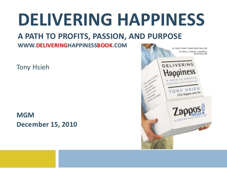 DELIVERING HAPPINESS A PATH TO PROFITS, PASSION, AND PURPOSE WWW. DELIVERING HAPPINESS BOOK .COM Tony Hsieh MGM December 1...