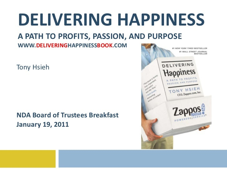 DELIVERING HAPPINESS A PATH TO PROFITS, PASSION, AND PURPOSE WWW. DELIVERING HAPPINESS BOOK .COM Tony Hsieh NDA Board of T...