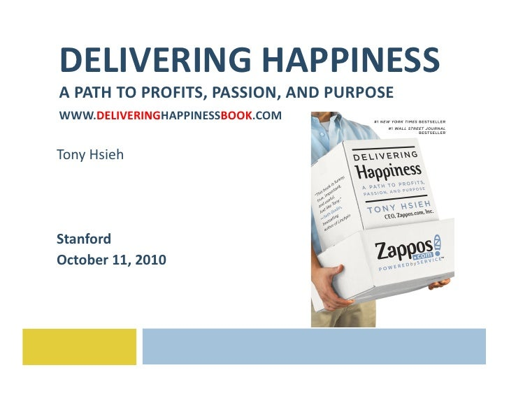 DELIVERING	   HAPPINESS	    A	   PATH	   TO	   PROFITS,	   PASSION,	   AND	   PURPOSE	    WWW.DELIVERINGHAPPINESSBOOK.COM	...