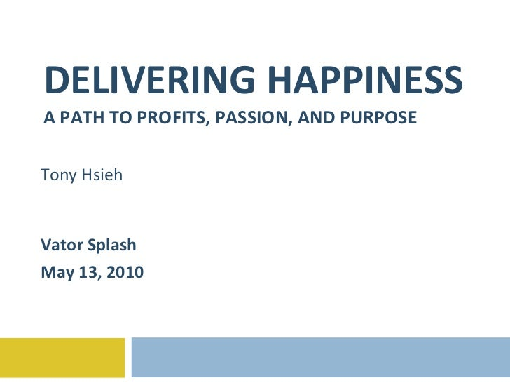 DELIVERING HAPPINESS A PATH TO PROFITS, PASSION, AND PURPOSE Tony Hsieh Vator Splash May 13, 2010
