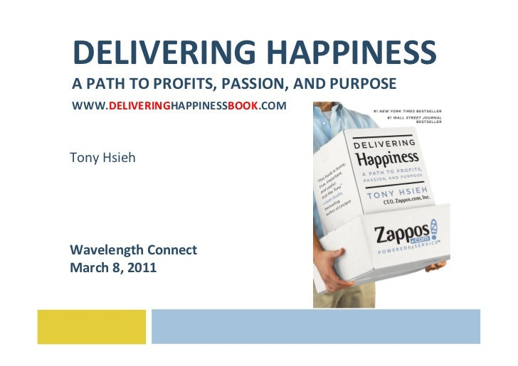 DELIVERING	  HAPPINESS	  A	  PATH	  TO	  PROFITS,	  PASSION,	  AND	  PURPOSE	  WWW.DELIVERINGHAPPINESSBOOK.COM	  	  Tony	 ...