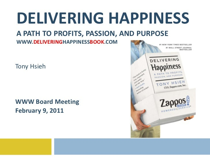 DELIVERING HAPPINESS A PATH TO PROFITS, PASSION, AND PURPOSE WWW. DELIVERING HAPPINESS BOOK .COM Tony Hsieh WWW Board Meet...