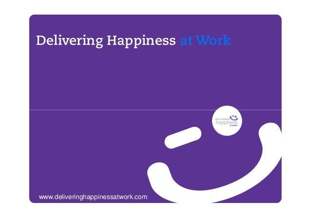 Delivering Happiness at Workwww.deliveringhappinessatwork.com