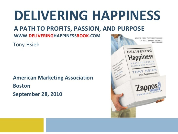 DELIVERING HAPPINESS A PATH TO PROFITS, PASSION, AND PURPOSE WWW. DELIVERING HAPPINESS BOOK .COM Tony Hsieh American Marke...