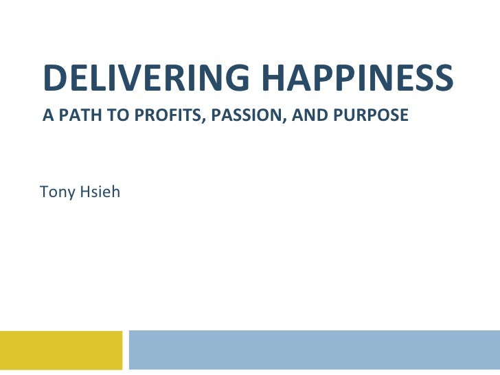 DELIVERING HAPPINESS A PATH TO PROFITS, PASSION, AND PURPOSE Tony Hsieh