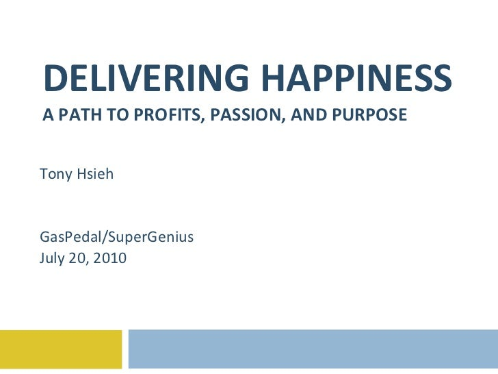 DELIVERING HAPPINESS A PATH TO PROFITS, PASSION, AND PURPOSE Tony Hsieh GasPedal/SuperGenius July 20, 2010
