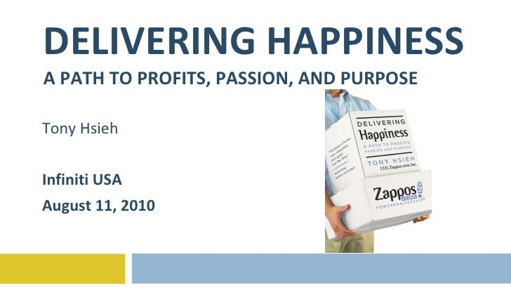 DELIVERING HAPPINESS A PATH TO PROFITS, PASSION, AND PURPOSE Tony Hsieh Infiniti USA August 11, 2010