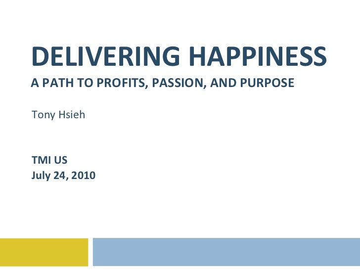 DELIVERING HAPPINESS A PATH TO PROFITS, PASSION, AND PURPOSE Tony Hsieh TMI US July 24, 2010