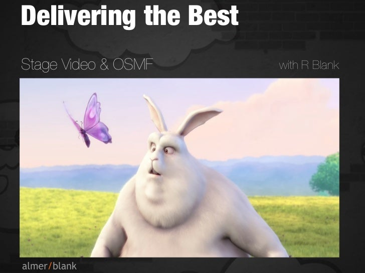 Delivering the BestStage Video & OSMF    with R Blank