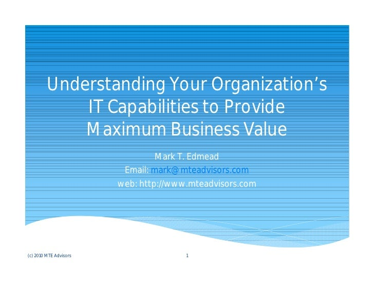 Understanding Your Organization's             IT Capabilities to Provide             Maximum Business Value               ...