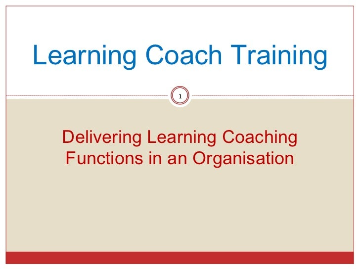 Learning Coach Training               1  Delivering Learning Coaching  Functions in an Organisation