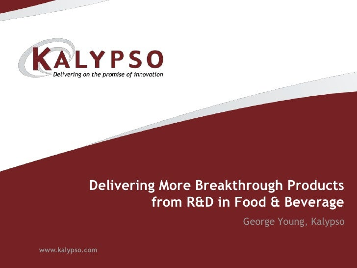 Delivering More Breakthrough Products from R&D in Food & Beverage<br />George Young, Kalypso<br />