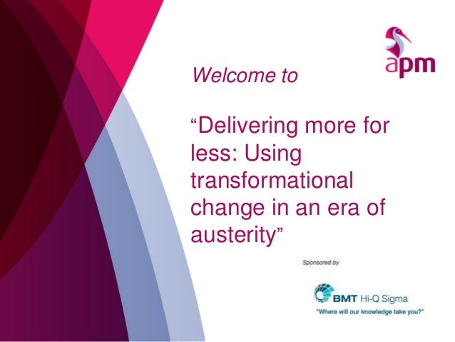 """Welcome to  """"Delivering more for  less: Using transformational change in an era of austerity"""""""