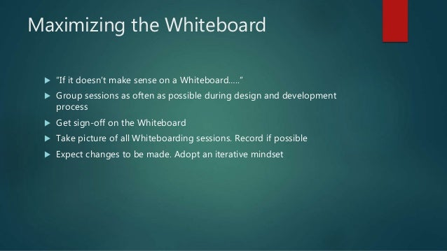 """Maximizing the Whiteboard  """"If it doesn't make sense on a Whiteboard…..""""  Group sessions as often as possible during des..."""