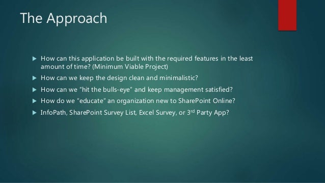 The Approach  How can this application be built with the required features in the least amount of time? (Minimum Viable P...