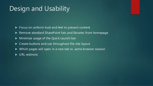 Design and Usability  Focus on uniform look and feel to present content  Remove standard SharePoint lists and libraries ...