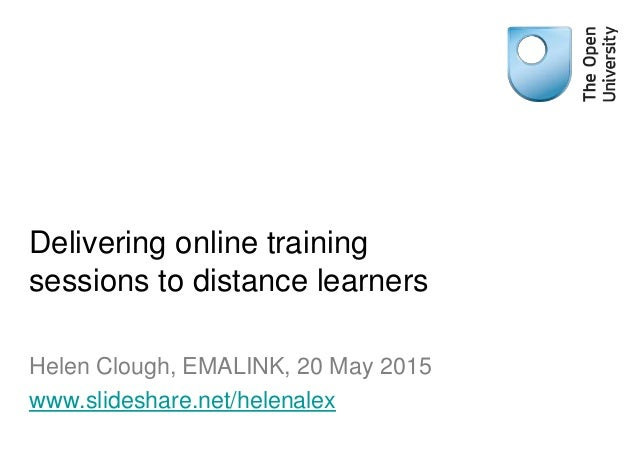 Delivering online training sessions to distance learners Helen Clough, EMALINK, 20 May 2015 www.slideshare.net/helenalex
