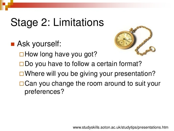 Stage 2: Limitations<br />Ask yourself:<br />How long have you got?<br />Do you have to follow a certain format?<br />Wher...
