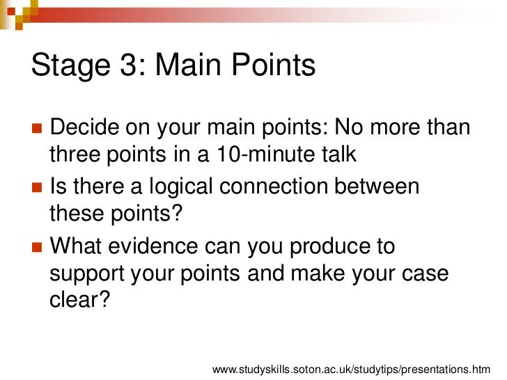 Stage 3: Main Points<br />Decide on your main points: No more than three points in a 10-minute talk<br />Is there a logica...