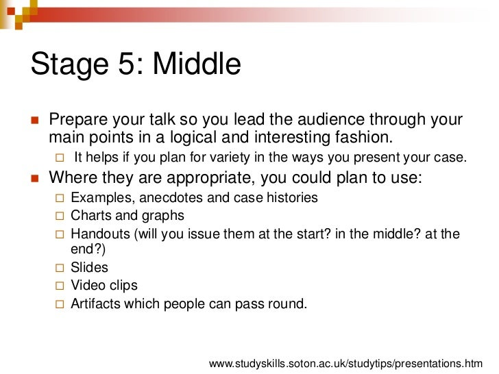 Stage 5: Middle<br />Prepare your talk so you lead the audience through your main points in a logical and interesting fash...