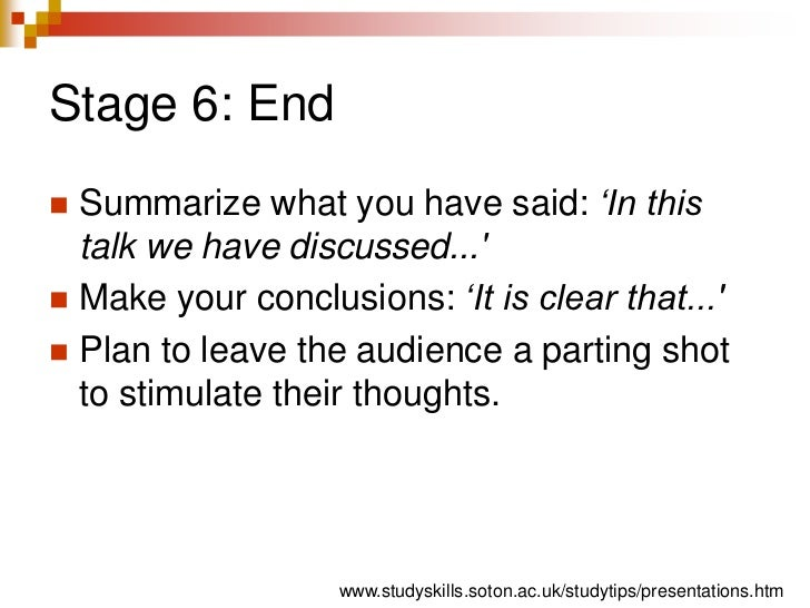Stage 6: End<br />Summarize what you have said: 'In this talk we have discussed...'<br />Make your conclusions: 'It is cle...