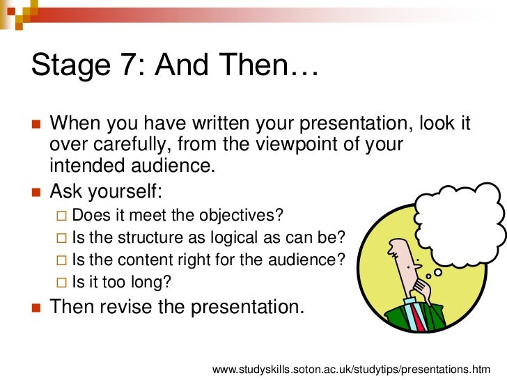 Stage 7: And Then…<br />When you have written your presentation, look it over carefully, from the viewpoint of your intend...