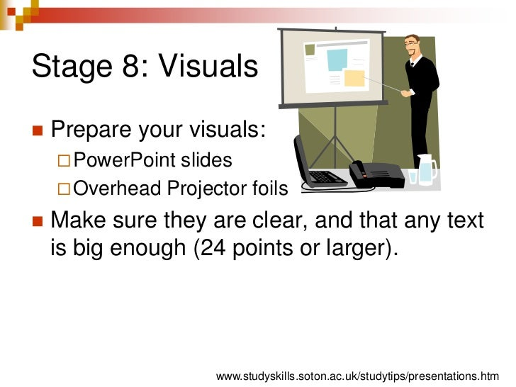 Stage 8: Visuals<br />Prepare your visuals:<br />PowerPoint slides<br />Overhead Projector foils<br />Make sure they are c...