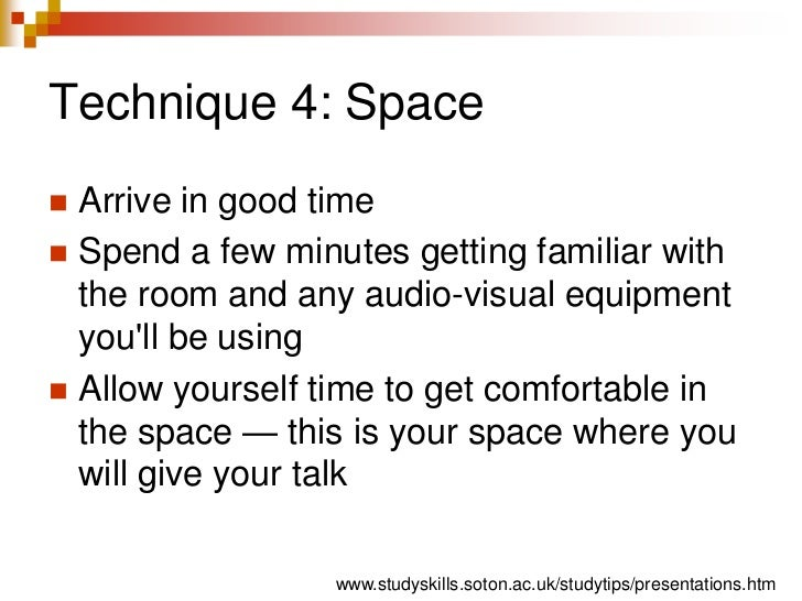 Technique 4: Space<br />Arrive in good time <br />Spend a few minutes getting familiar with the room and any audio-visual ...