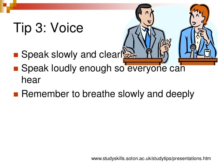 Tip 3: Voice<br />Speak slowly and clearly <br />Speak loudly enough so everyone can hear <br />Remember to breathe slowly...
