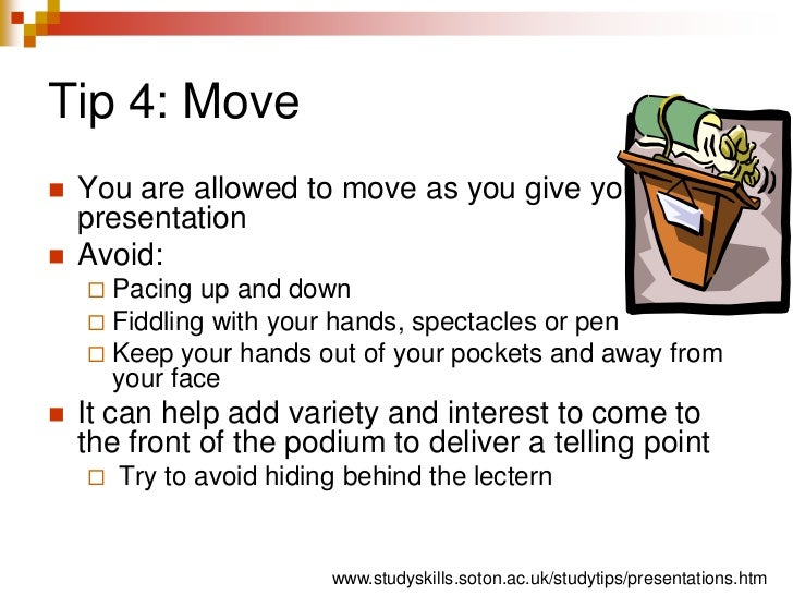 Tip 4: Move<br />You are allowed to move as you give your presentation<br />Avoid:<br />Pacing up and down<br />Fiddling w...