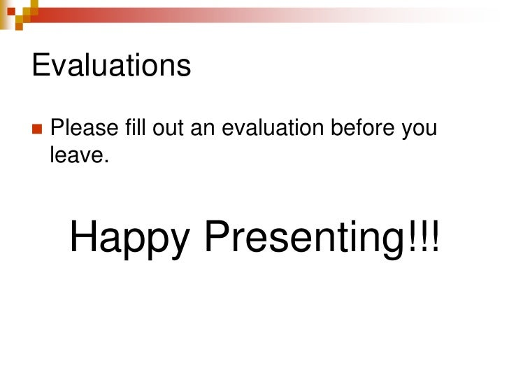 Evaluations<br />Please fill out an evaluation before you leave.<br />Happy Presenting!!!<br />