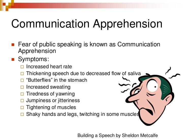 Communication Apprehension<br />Fear of public speaking is known as Communication Apprehension<br />Symptoms:<br />Increas...