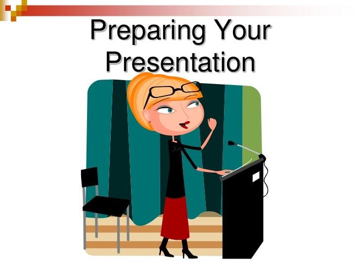 Preparing Your Presentation<br />