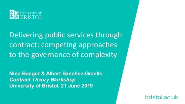 bristol.ac.uk Delivering public services through contract: competing approaches to the governance of complexity Nina Boege...