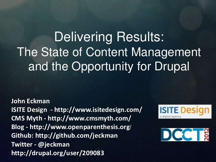 Delivering Results: The State of Content Management   and the Opportunity for DrupalJohn EckmanISITE Design - http://www.i...